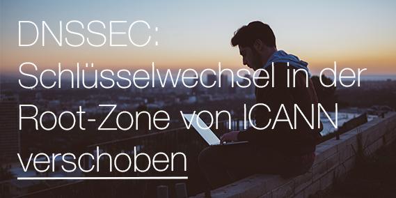 DNSSEC: Schlüsselwechsel in der Root-Zone von ICANN verschoben
